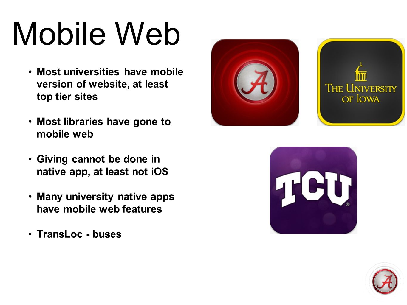 Mobile Web Most universities have mobile version of website, at least top tier sites. Most libraries have gone to mobile web.