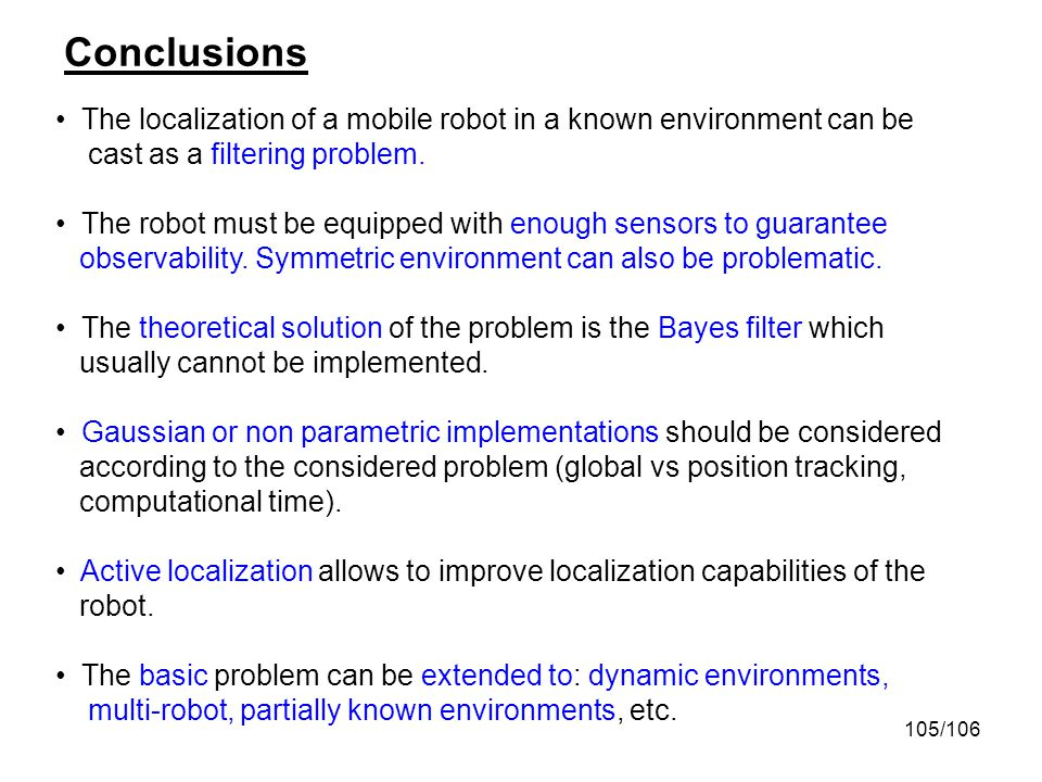 Conclusions The localization of a mobile robot in a known environment can be. cast as a filtering problem.