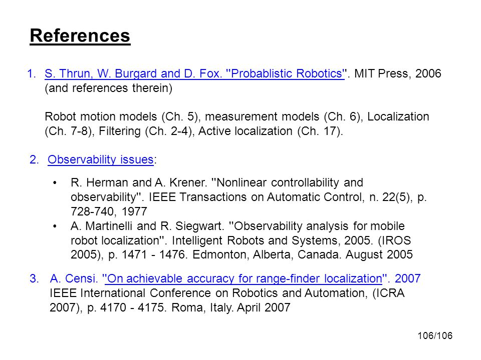 References S. Thrun, W. Burgard and D. Fox. Probablistic Robotics . MIT Press, 2006. (and references therein)