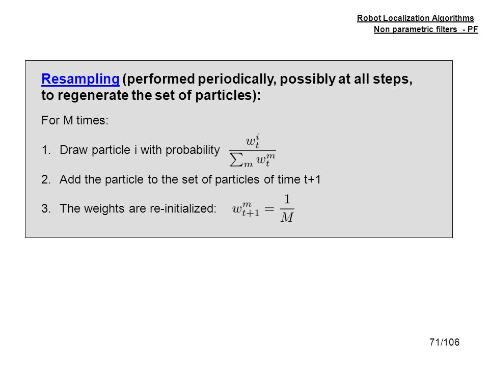 Resampling (performed periodically, possibly at all steps,