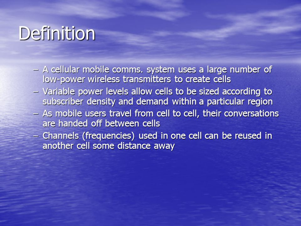 Definition A cellular mobile comms. system uses a large number of low-power wireless transmitters to create cells.