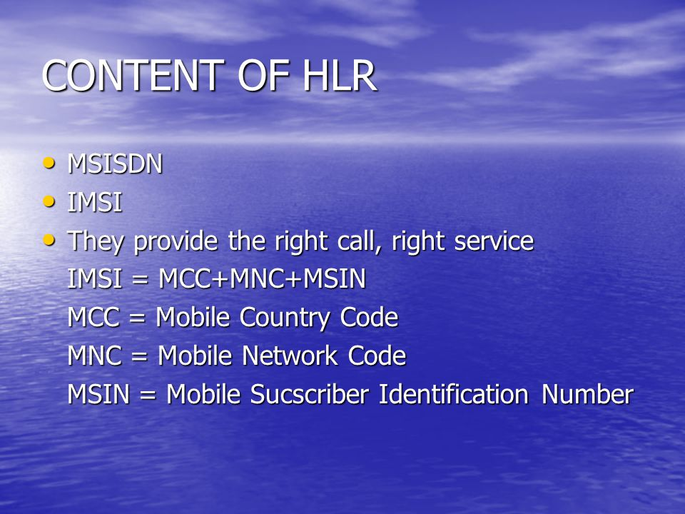 CONTENT OF HLR MSISDN IMSI They provide the right call, right service
