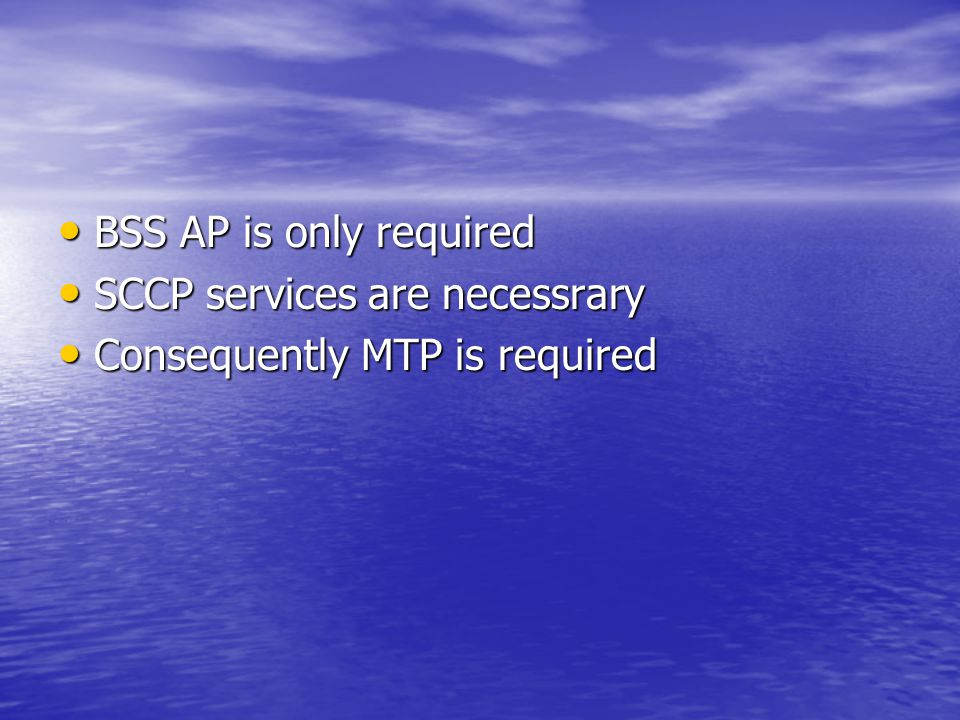 BSS AP is only required SCCP services are necessrary Consequently MTP is required