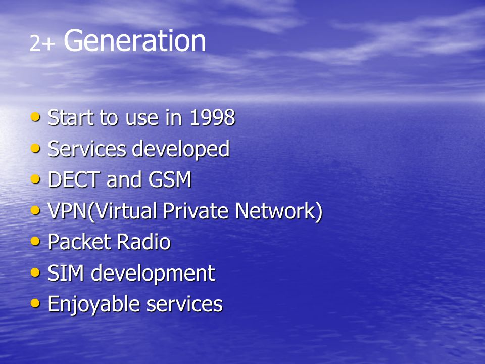 2+ Generation Start to use in 1998. Services developed. DECT and GSM. VPN(Virtual Private Network)