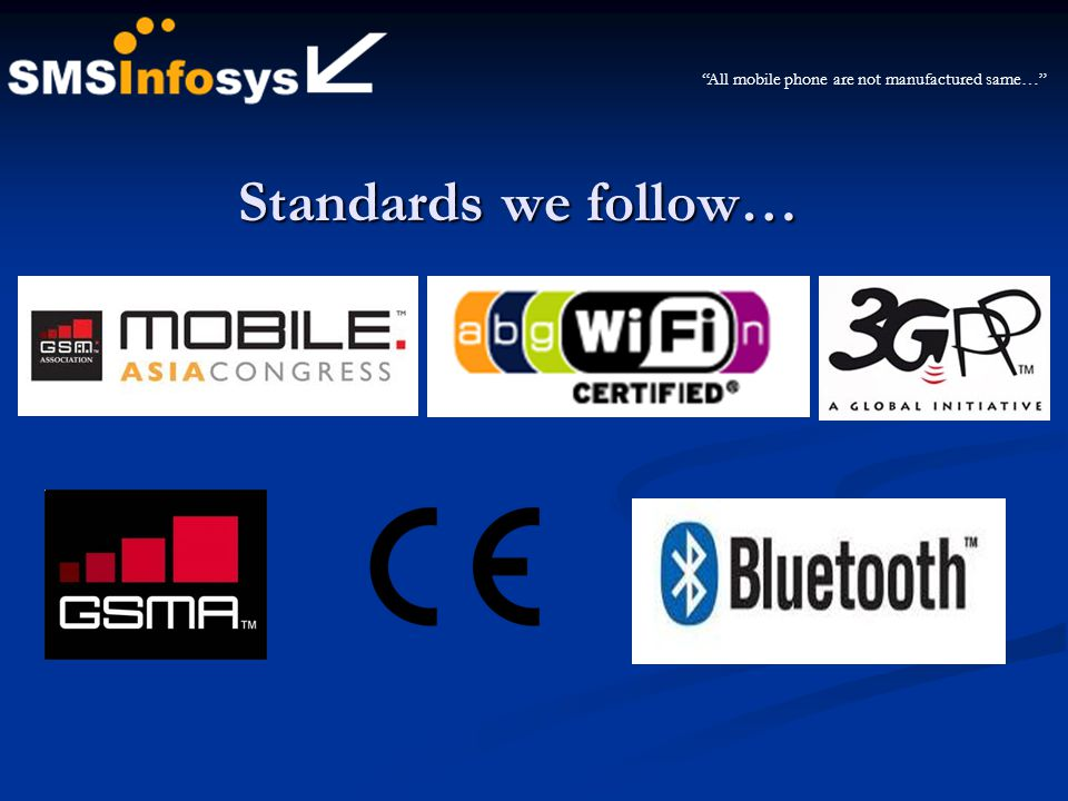 Standards we follow… All mobile phone are not manufactured same…