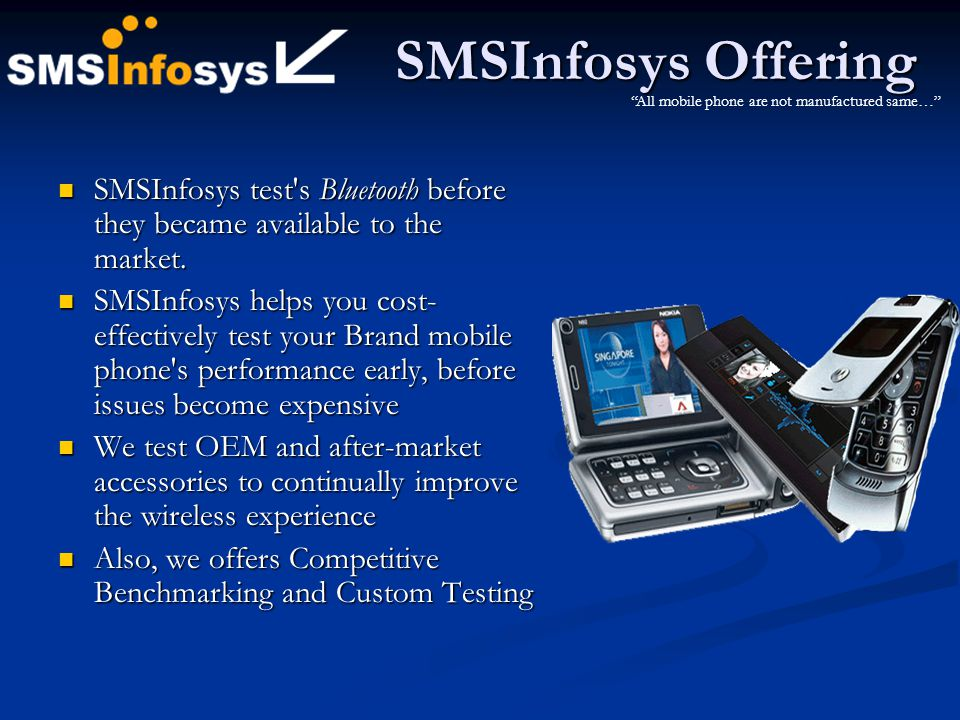 SMSInfosys Offering All mobile phone are not manufactured same… SMSInfosys test s Bluetooth before they became available to the market.