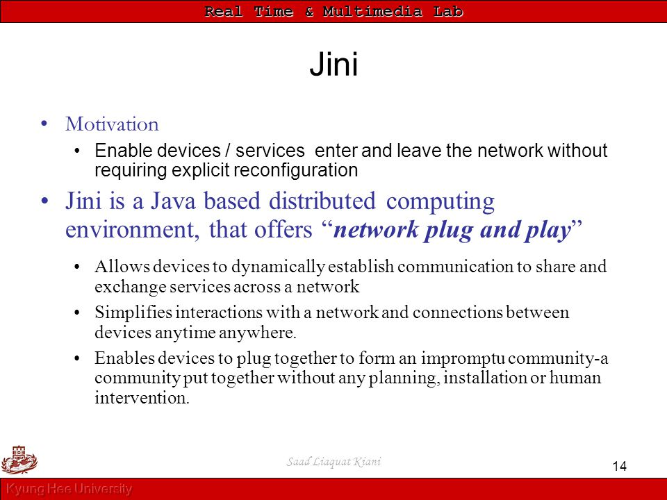Jini Motivation. Enable devices / services enter and leave the network without requiring explicit reconfiguration.
