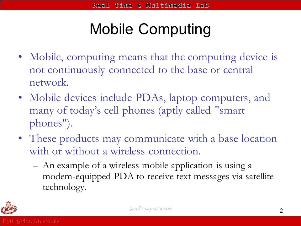Mobile Computing Mobile, computing means that the computing device is not continuously connected to the base or central network.