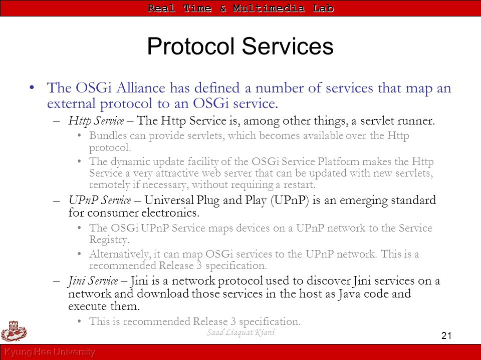 Protocol Services The OSGi Alliance has defined a number of services that map an external protocol to an OSGi service.