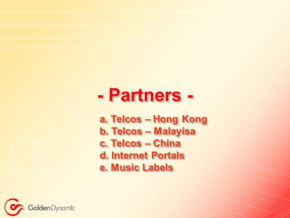 - Partners - a. Telcos – Hong Kong b. Telcos – Malayisa c.