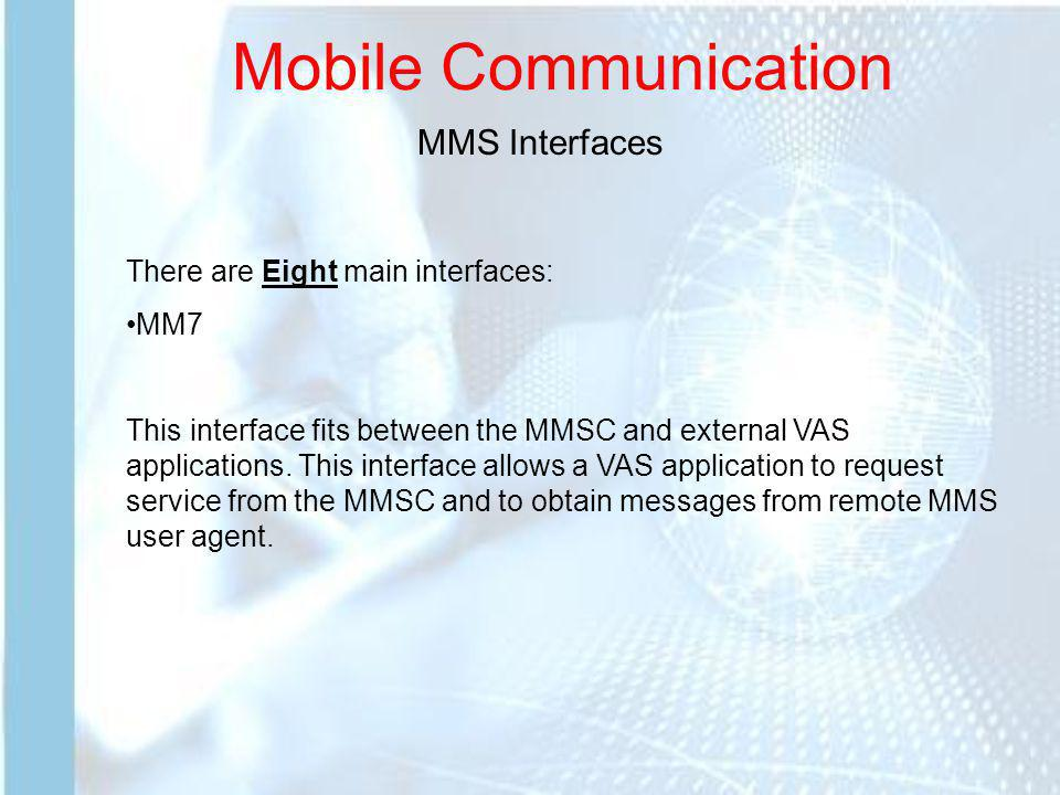 Mobile Communication MMS Interfaces There are Eight main interfaces: