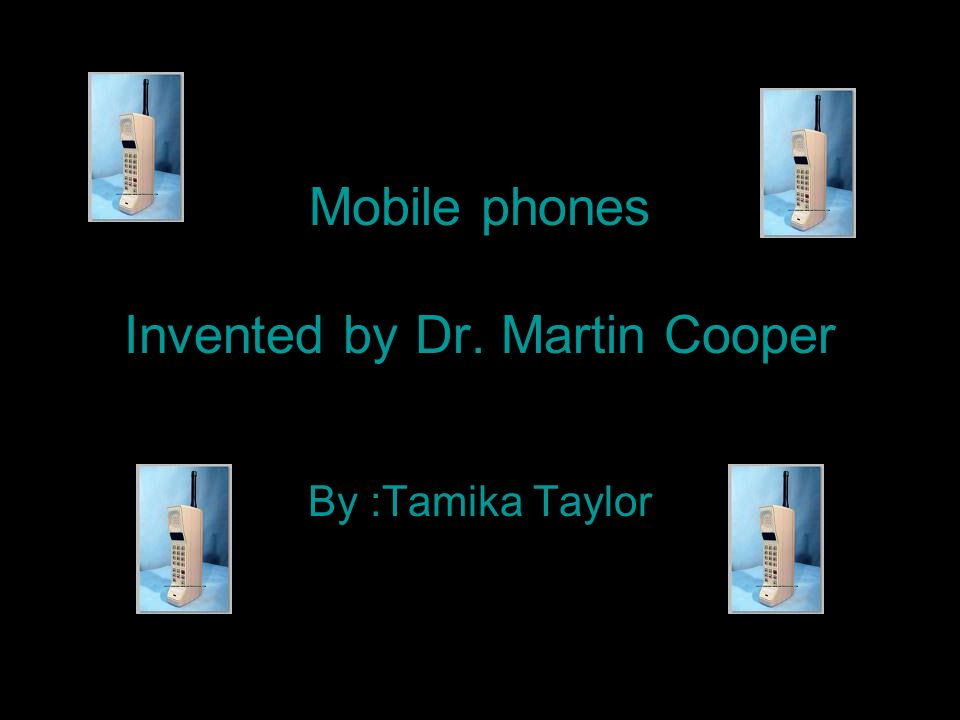 Mobile phones Invented by Dr. Martin Cooper