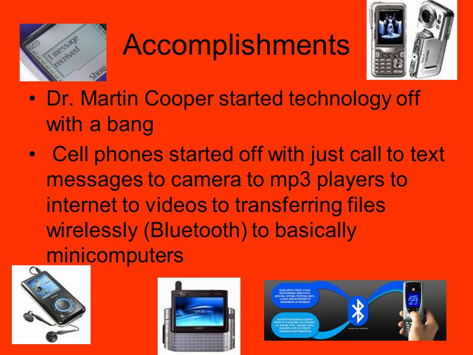 Accomplishments Dr. Martin Cooper started technology off with a bang