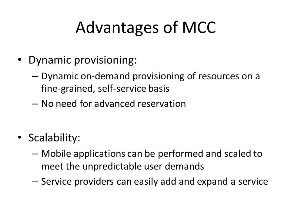 Advantages of MCC Dynamic provisioning: Scalability: