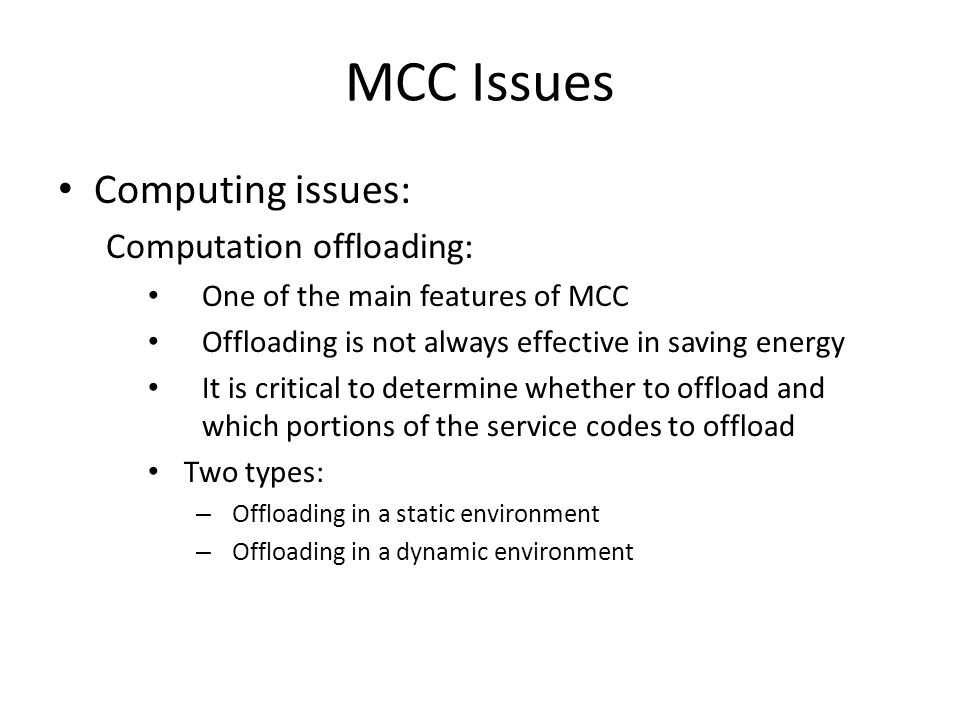 MCC Issues Computing issues: Computation offloading:
