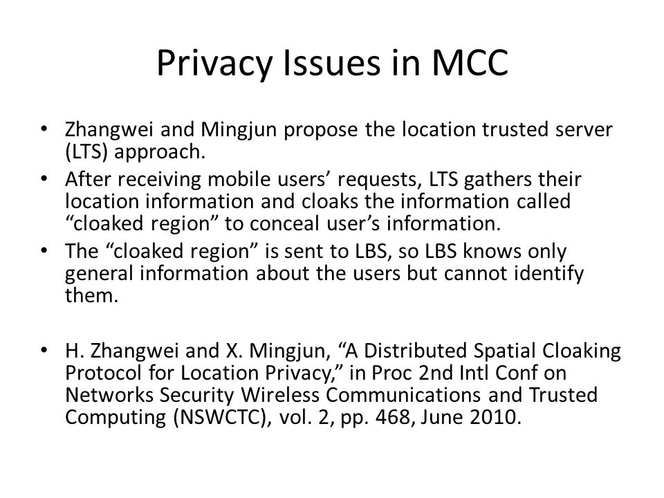 Privacy Issues in MCC Zhangwei and Mingjun propose the location trusted server (LTS) approach.
