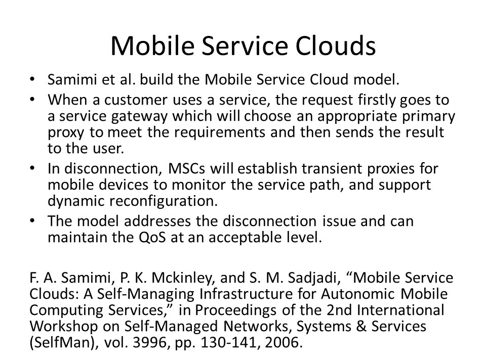 Mobile Service Clouds Samimi et al. build the Mobile Service Cloud model.