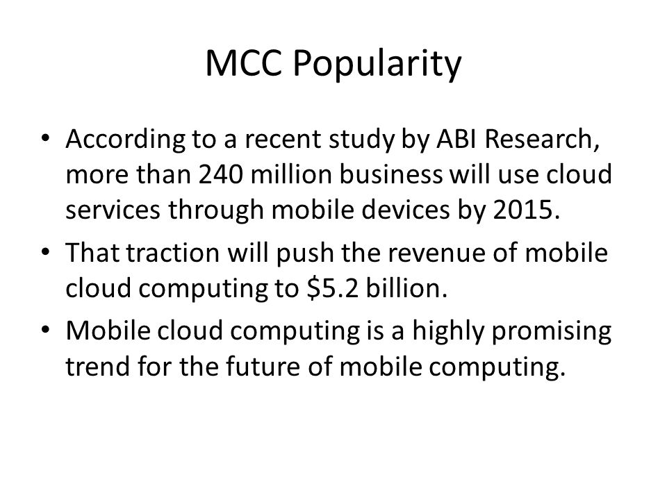 MCC Popularity According to a recent study by ABI Research, more than 240 million business will use cloud services through mobile devices by