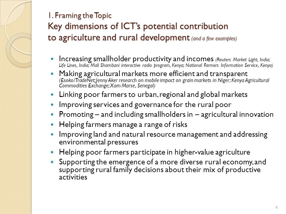 1. Framing the Topic Key dimensions of ICT's potential contribution to agriculture and rural development (and a few examples)