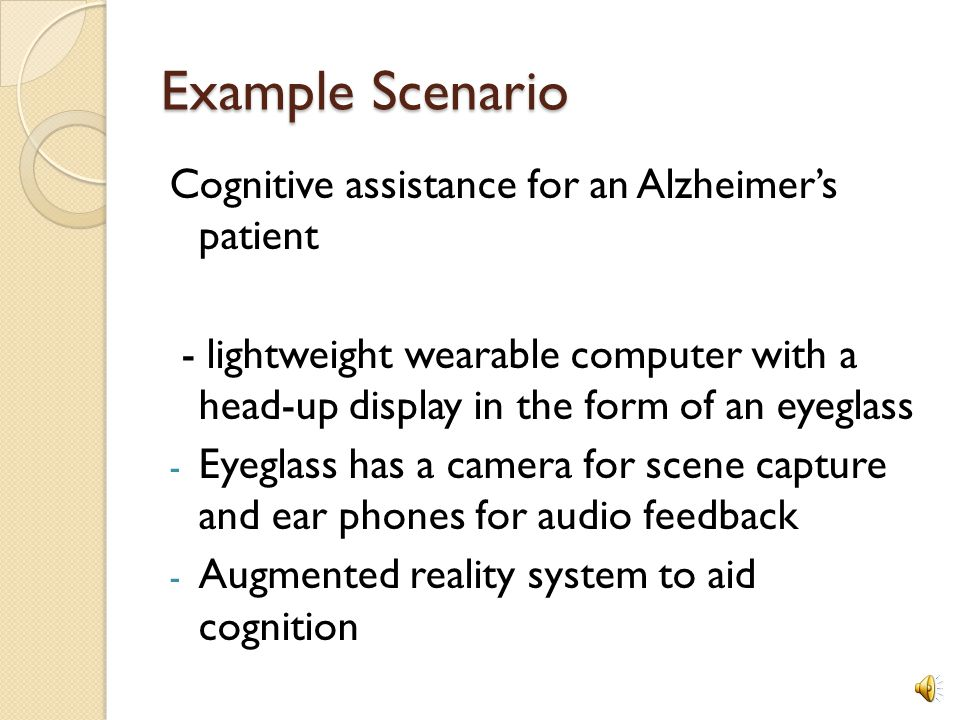 Example Scenario Cognitive assistance for an Alzheimer's patient