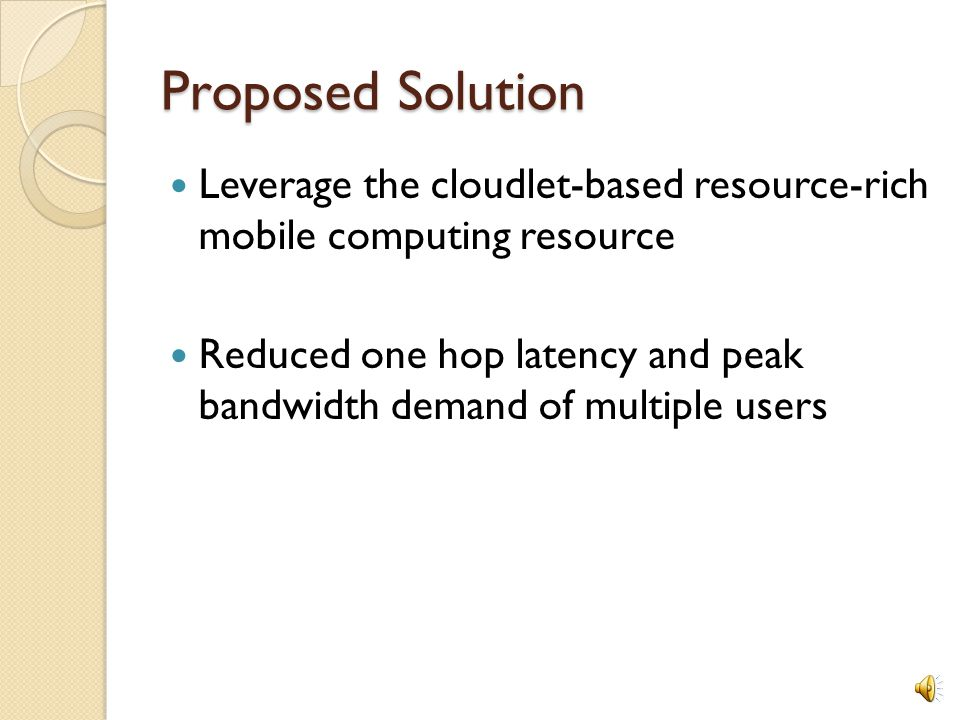 Proposed Solution Leverage the cloudlet-based resource-rich mobile computing resource.