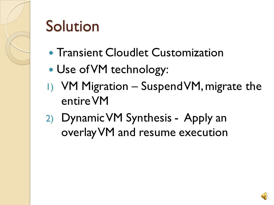 Solution Transient Cloudlet Customization Use of VM technology: