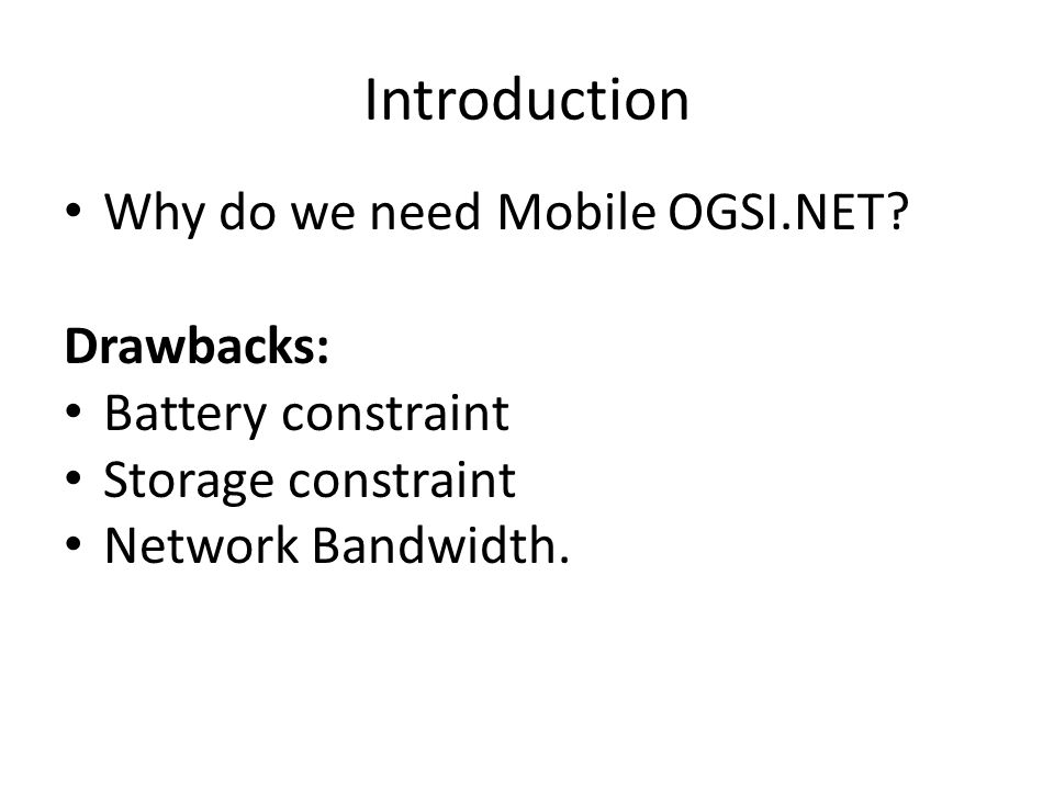 Introduction Why do we need Mobile OGSI.NET Drawbacks: