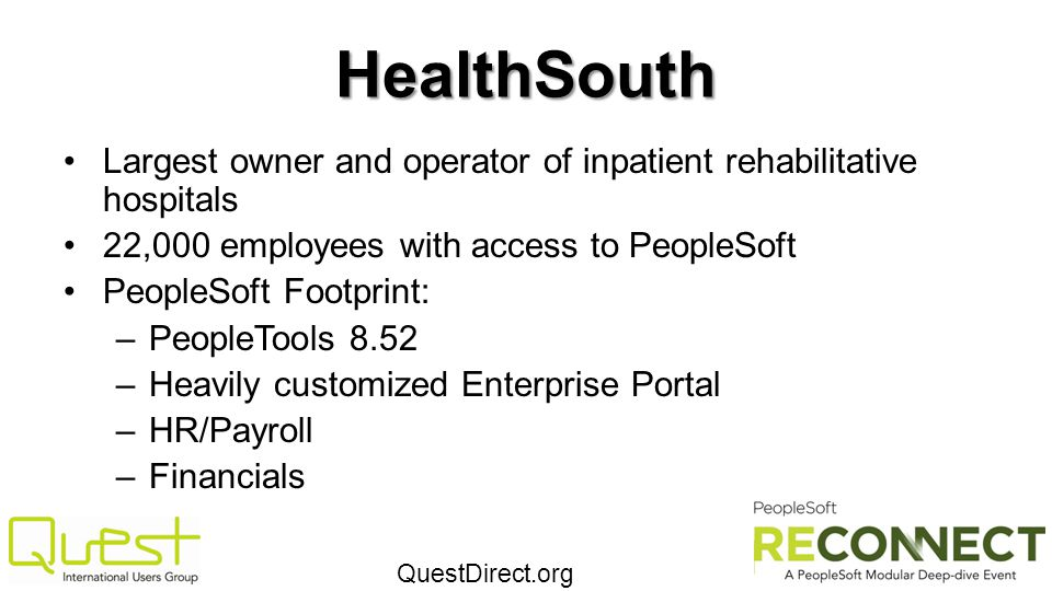 HealthSouth Largest owner and operator of inpatient rehabilitative hospitals. 22,000 employees with access to PeopleSoft.
