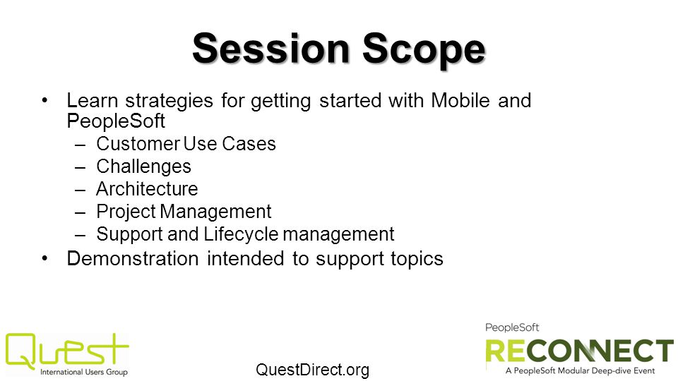 Session Scope Learn strategies for getting started with Mobile and PeopleSoft. Customer Use Cases.