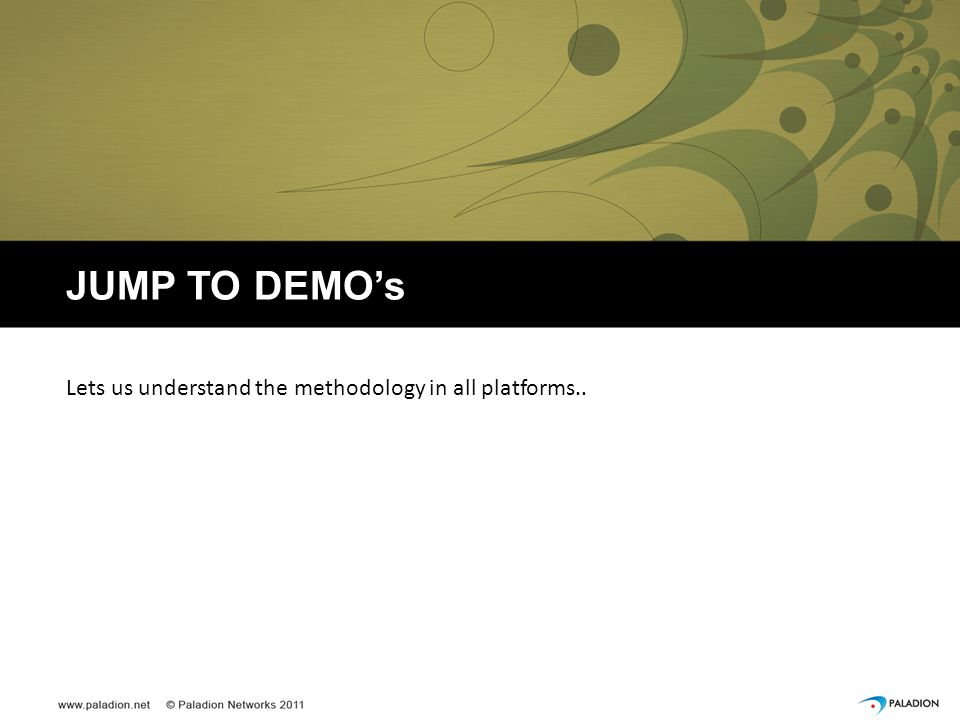JUMP TO DEMO's Lets us understand the methodology in all platforms..