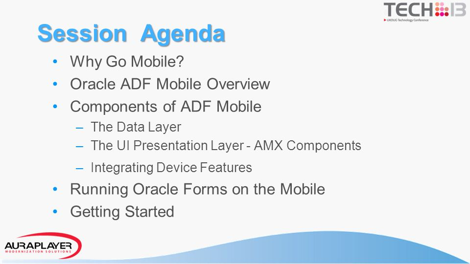 Session Agenda Why Go Mobile Oracle ADF Mobile Overview