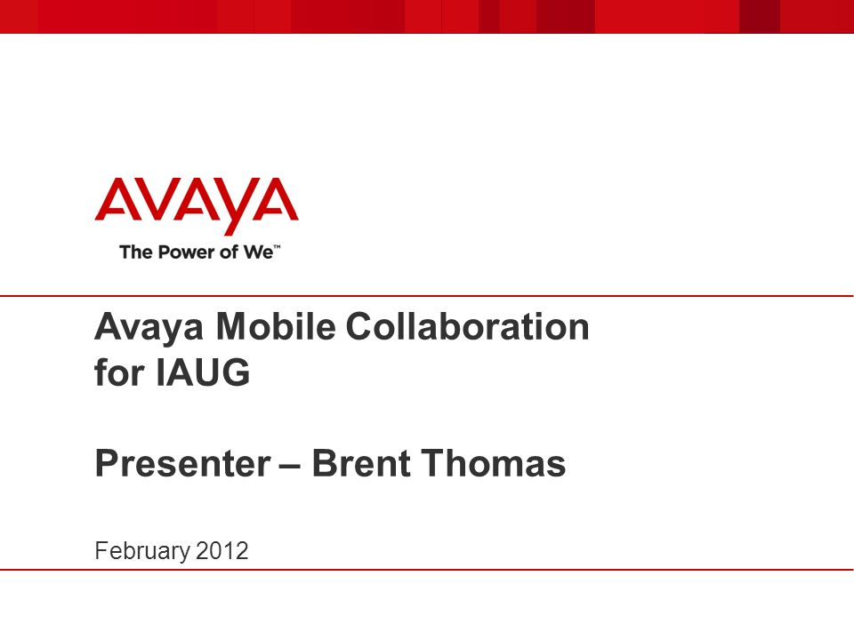 Avaya Mobile Collaboration for IAUG Presenter – Brent Thomas