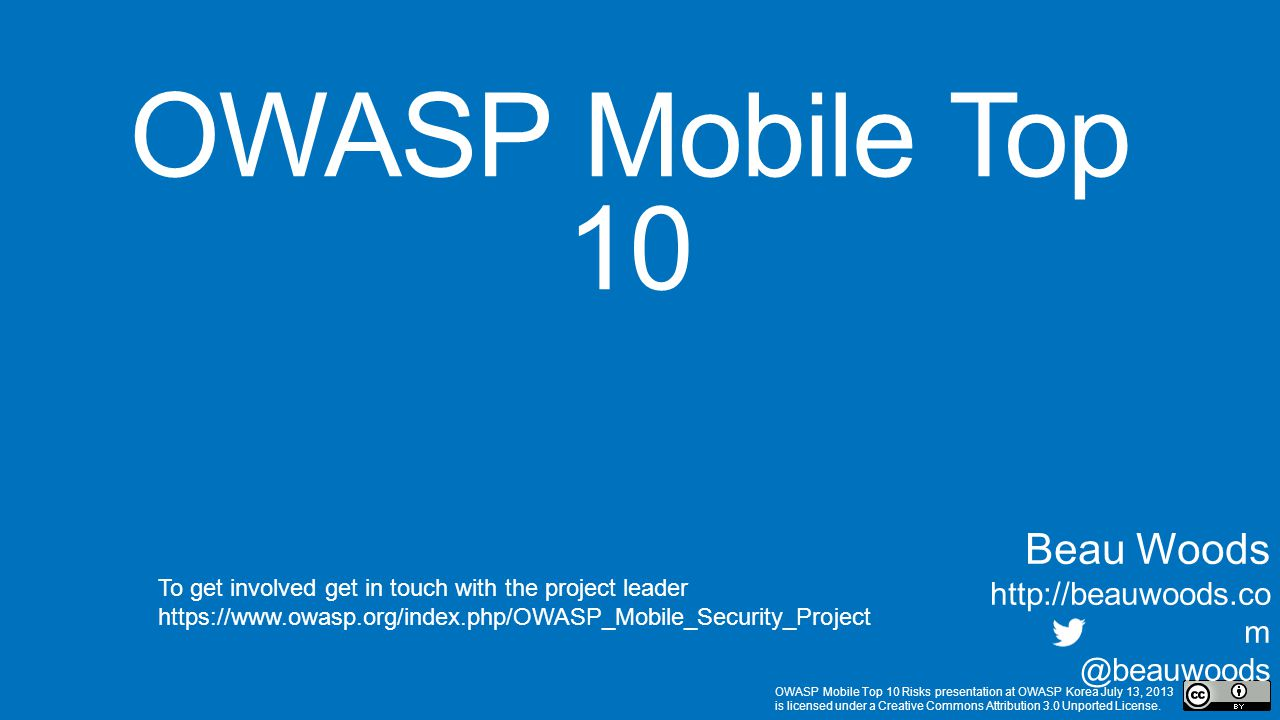 OWASP Mobile Top 10 Beau Woods http://beauwoods.com @beauwoods