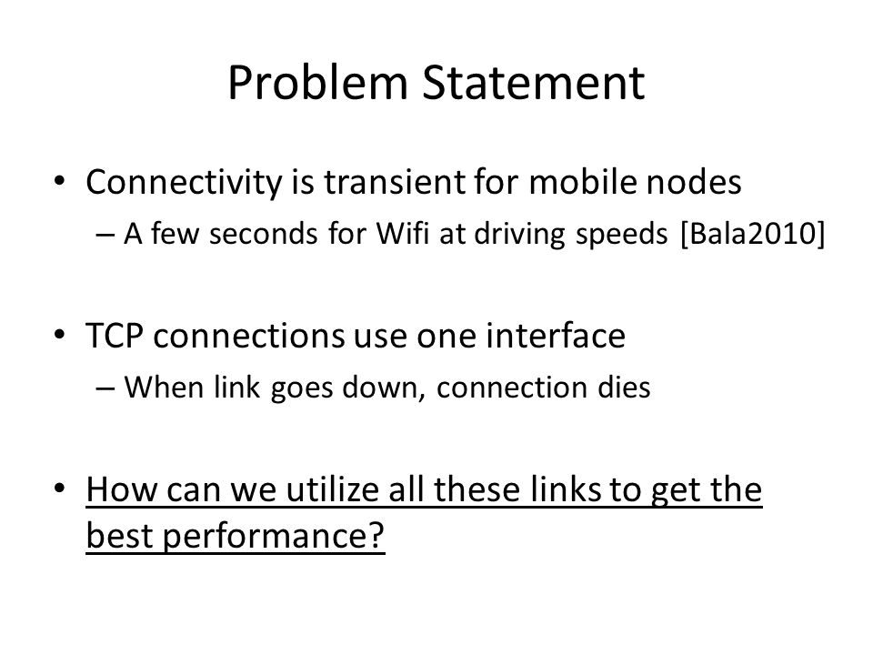 Problem Statement Connectivity is transient for mobile nodes
