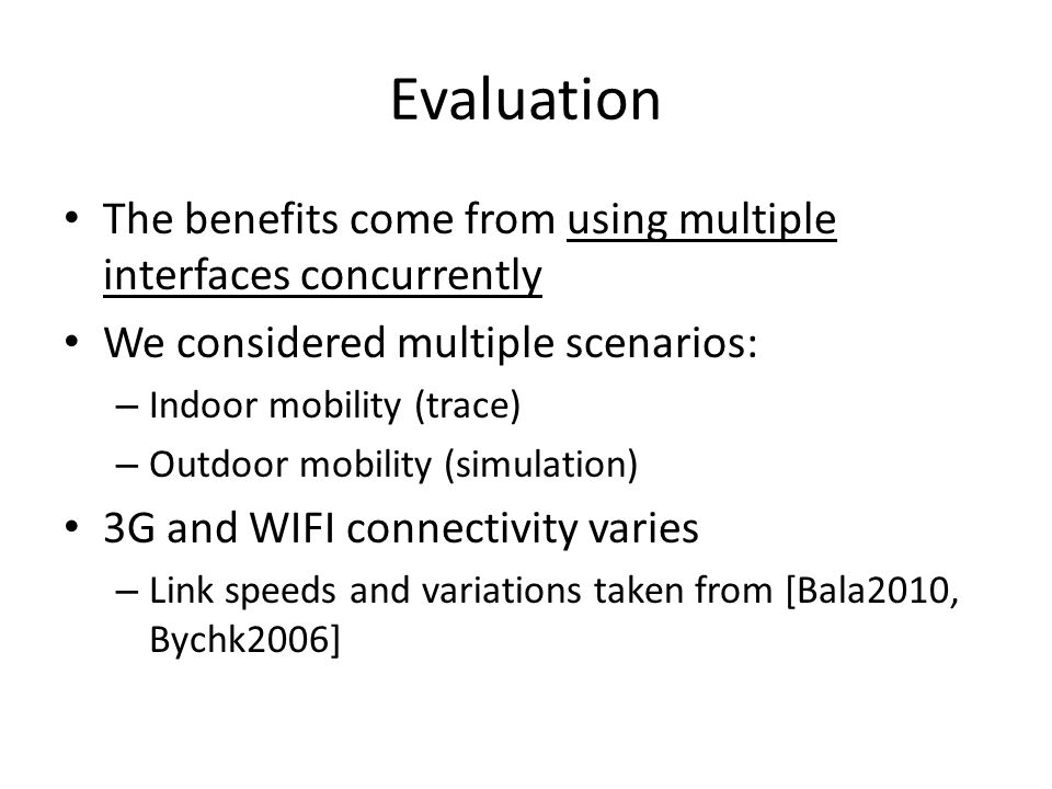 Evaluation The benefits come from using multiple interfaces concurrently. We considered multiple scenarios: