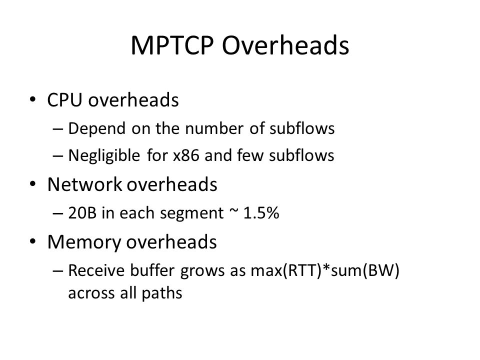 MPTCP Overheads CPU overheads Network overheads Memory overheads