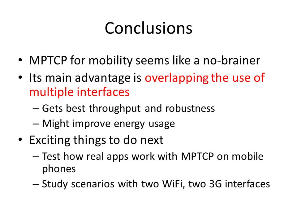 Conclusions MPTCP for mobility seems like a no-brainer