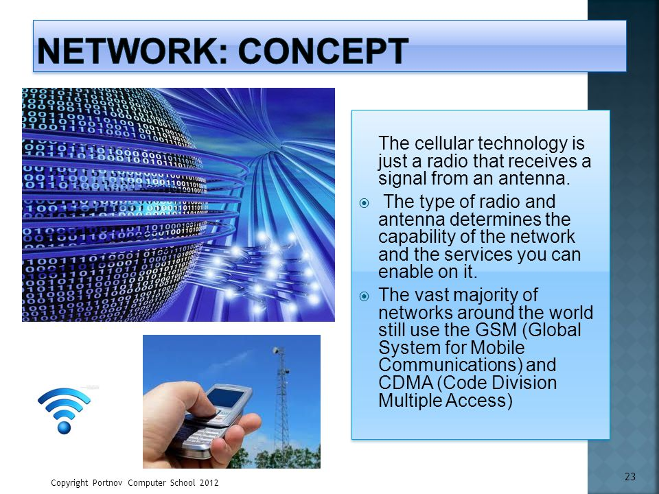 Network: Concept The cellular technology is just a radio that receives a signal from an antenna.
