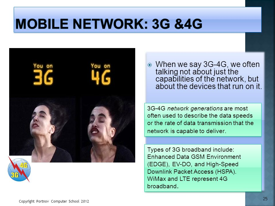Mobile Network: 3G &4G When we say 3G-4G, we often talking not about just the capabilities of the network, but about the devices that run on it.