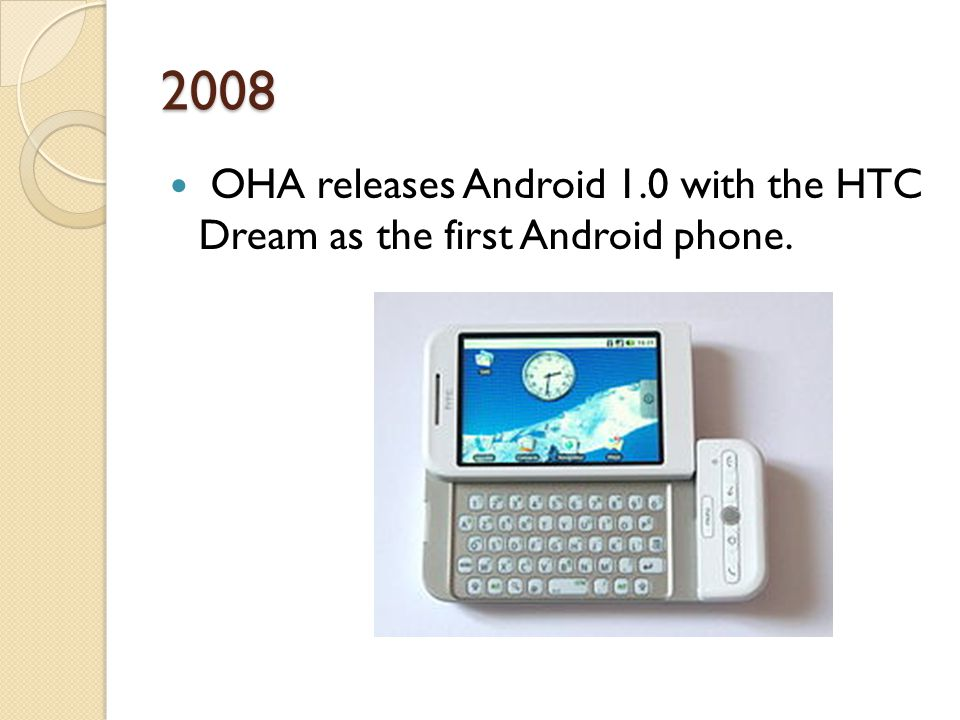 2008 OHA releases Android 1.0 with the HTC Dream as the first Android phone.