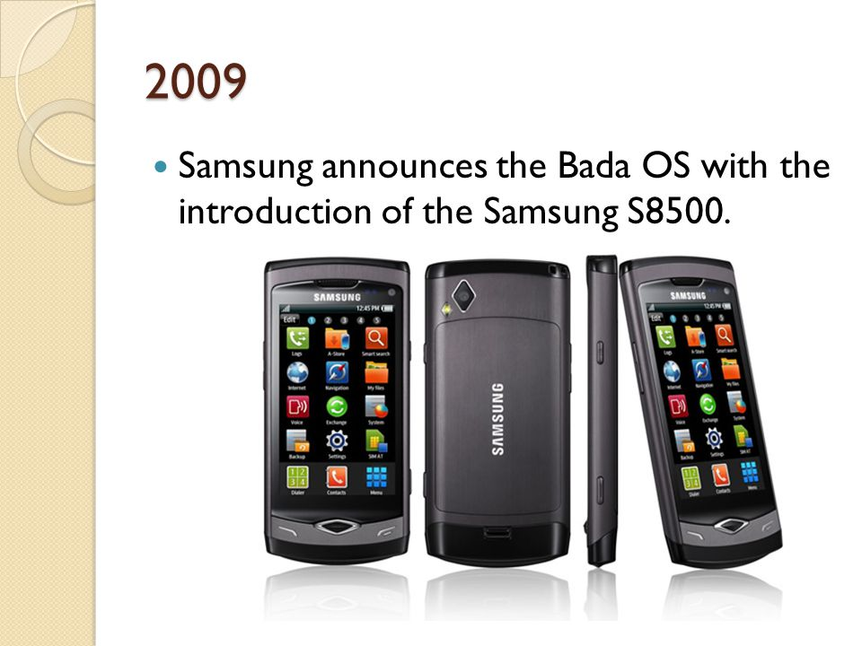 2009 Samsung announces the Bada OS with the introduction of the Samsung S8500.