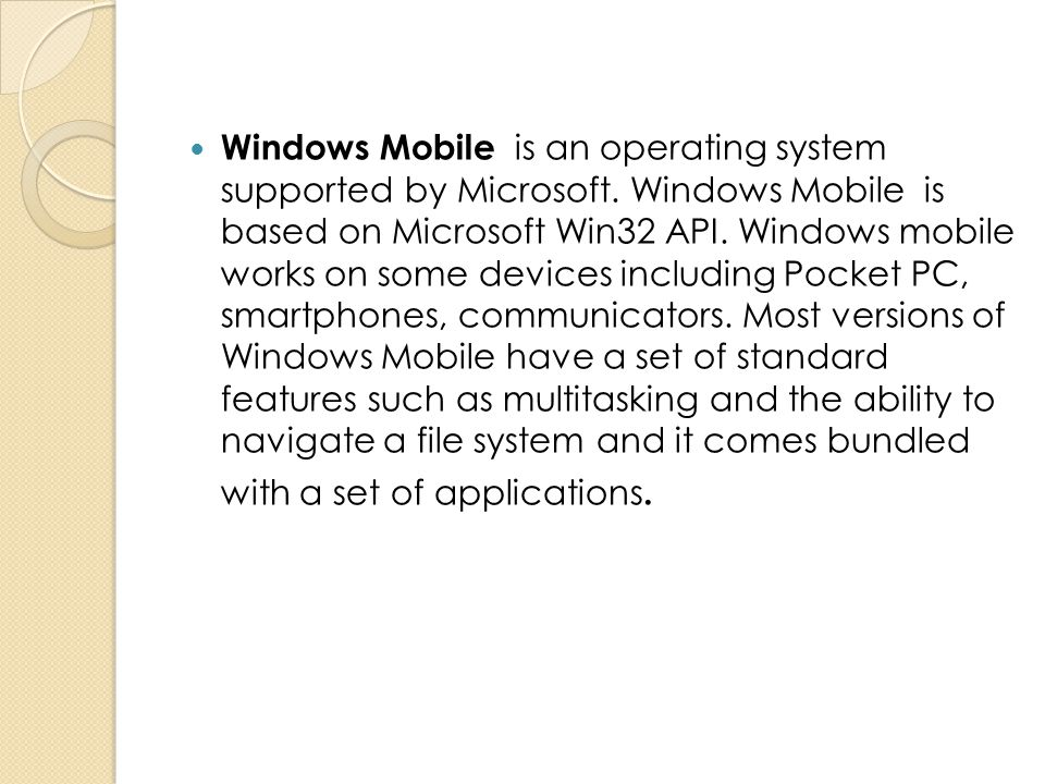 Windows Mobile is an operating system supported by Microsoft
