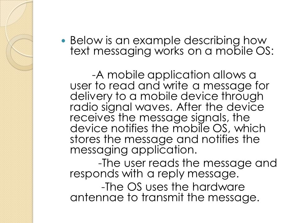 Below is an example describing how text messaging works on a mobile OS: