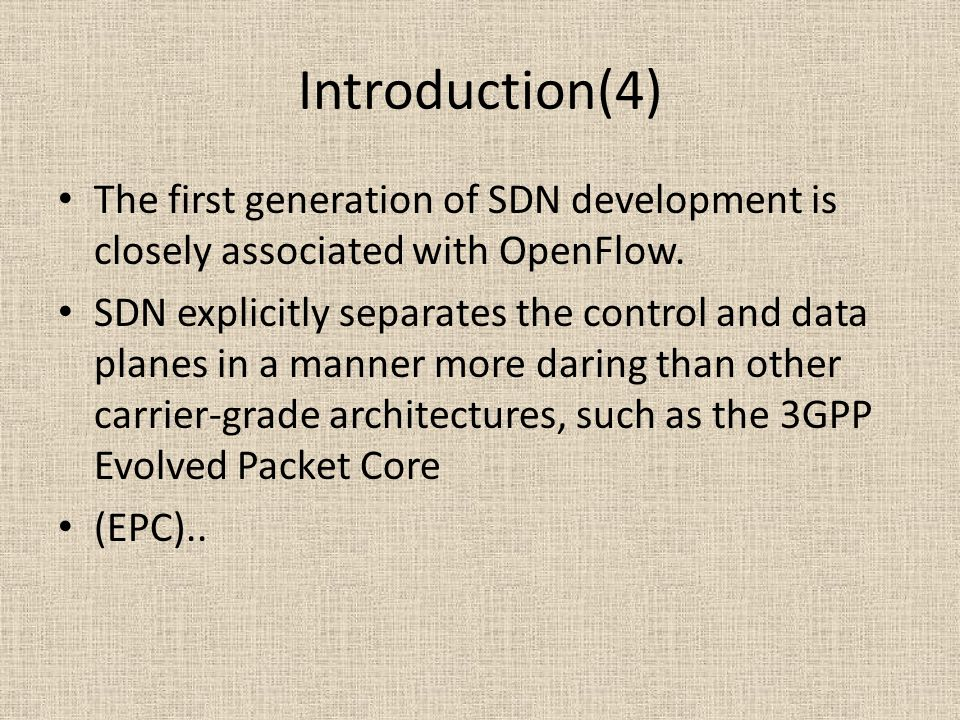 Introduction(4) The first generation of SDN development is closely associated with OpenFlow.