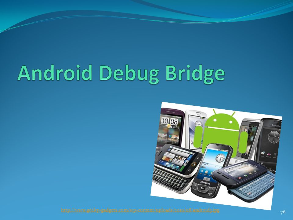 Android Debug Bridge http://www.geeky-gadgets.com/wp-content/uploads/2010/08/android3.jpg