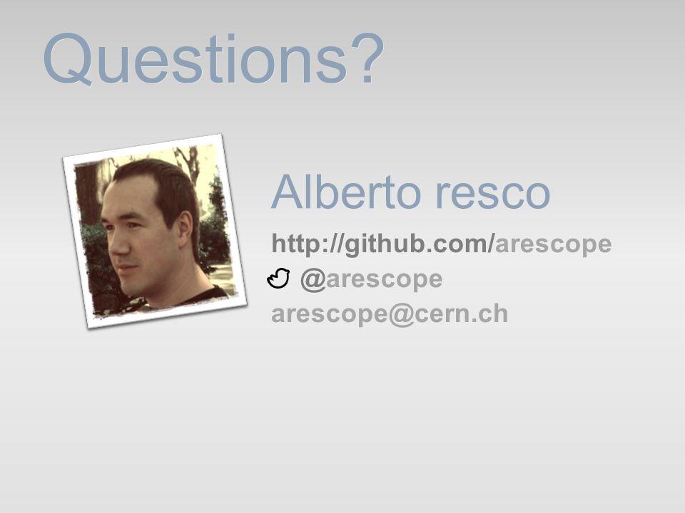 Questions Alberto resco http://github.com/arescope @arescope