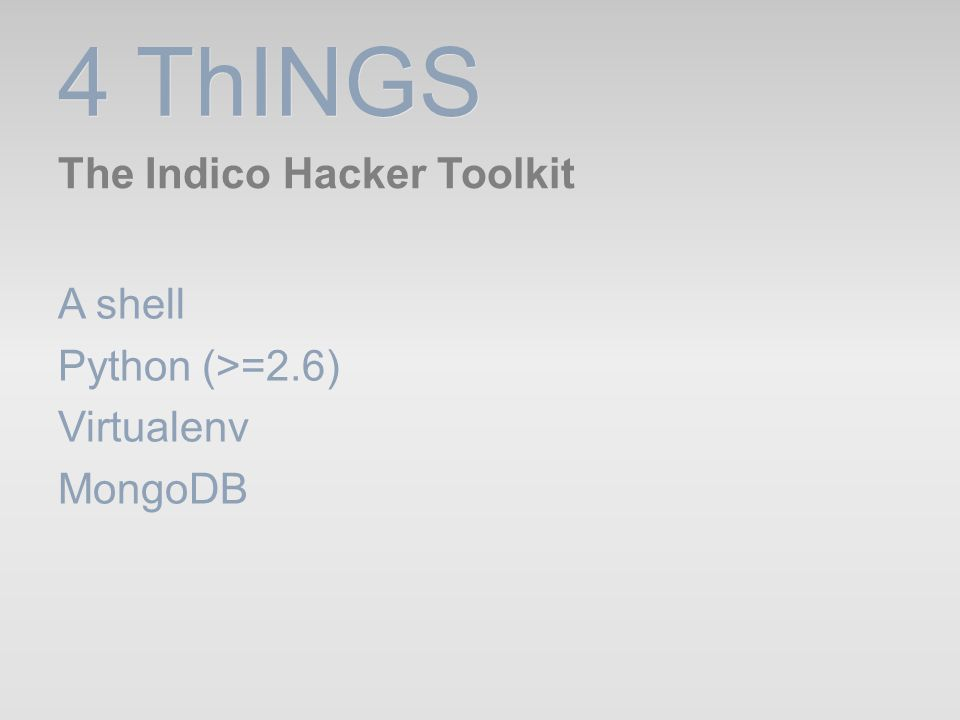 4 ThINGS The Indico Hacker Toolkit A shell Python (>=2.6)