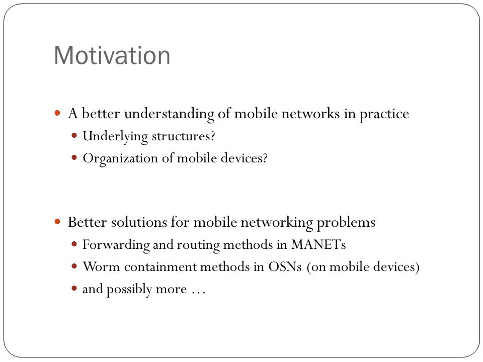Motivation A better understanding of mobile networks in practice