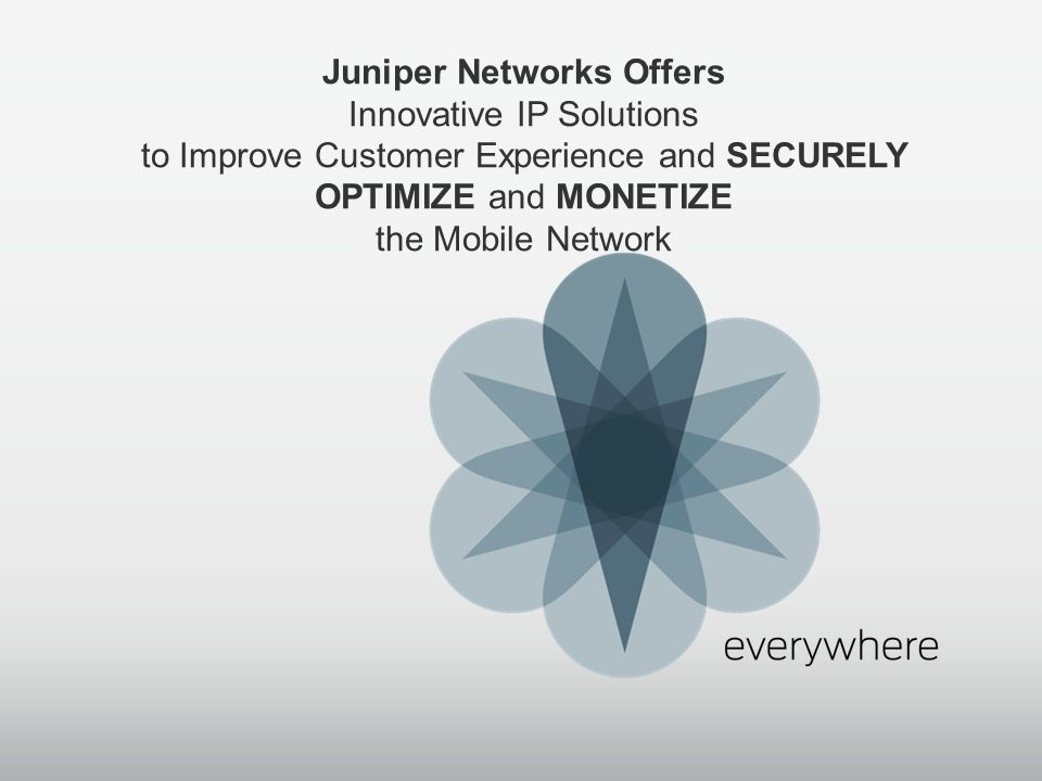 Juniper Networks Offers Innovative IP Solutions to Improve Customer Experience and SECURELY OPTIMIZE and MONETIZE the Mobile Network