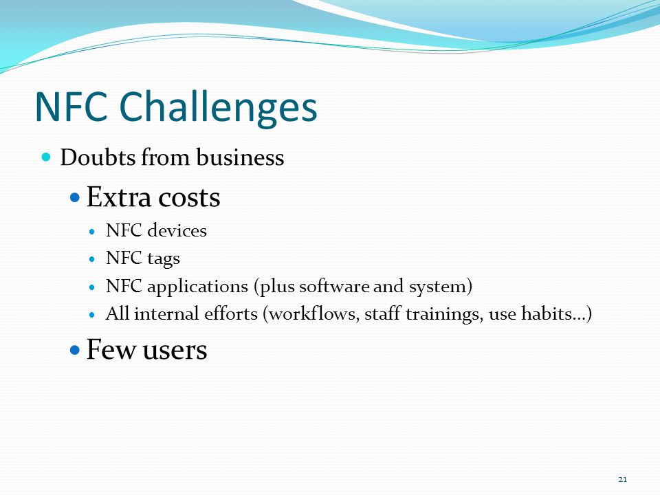 NFC Challenges Extra costs Few users Doubts from business NFC devices